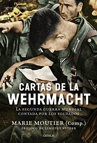 Cartas de la Wehrmacht: La segunda guerra mundial contada por los soldados (Tiempo de Historia) por Marie Moutier