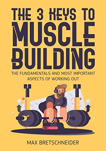 The three keys to muscle building: The fundamentals and most important aspects of working out (English Edition)