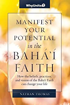 Manifest Your Potential in the Baha'i Faith (WhyBaha'i? Introduction) by [Thomas, Nathan]