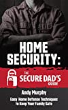 #1: Home Security: The Secure Dad's Guide: Easy Home Defense Techniques to Keep Your Family Safe
