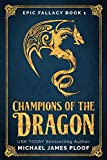 Champions of the Dragon (Epic Fallacy Book 1) by Michael James Ploof