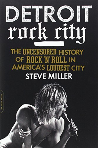 Detroit Rock City: The Uncensored History of Rock 'n' Roll in America's Loudest City by Steve Miller (2013-06-25)