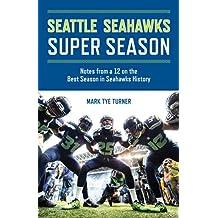 Seattle Seahawks Super Season: Notes from a 12 on the Best Season in Seahawks History