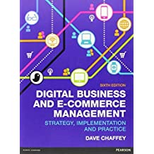 Digital Business & E-Commerce Management, 6th ed. Strategy Implementation & Practice by Dave Chaffey (2014-12-18)