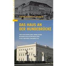 Das Haus an der Hundebrücke. Geschichte des Berliner Kommandantenhauses und seiner Umgebung