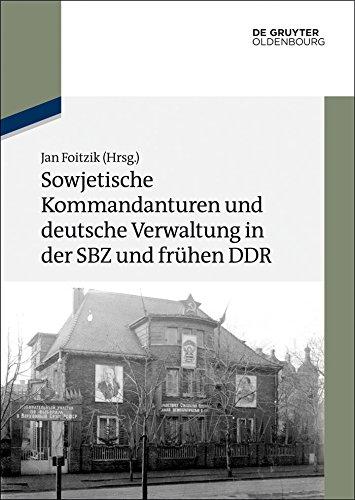 Sowjetische Kommandanturen und deutsche Verwaltung in der SBZ und frühen DDR: Dokumente (Texte und Materialien zur Zeitgeschichte) (German Edition)