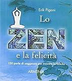 Scarica Libro Lo zen e la felicita 130 perle di saggezza per trovare la felicita (PDF,EPUB,MOBI) Online Italiano Gratis