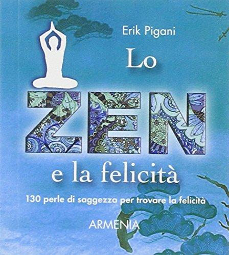 Lo zen e la felicità. 130 perle di saggezza per trovare la felicità
