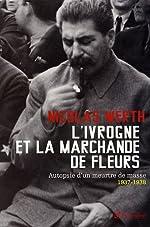 L'ivrogne et la marchande de fleurs - Autopsie d'un meurtre de masse, 1937-1938 de Nicolas Werth