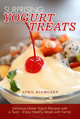 Surprising Yogurt Treats: Delicious Greek Yogurt Recipes with a Twist - Enjoy Healthy Meals with Family (English Edition)