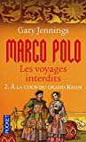 Marco Polo, les voyages interdits: 2. ? la coour du grand Khan by Gary Jennings (August 09,2010)