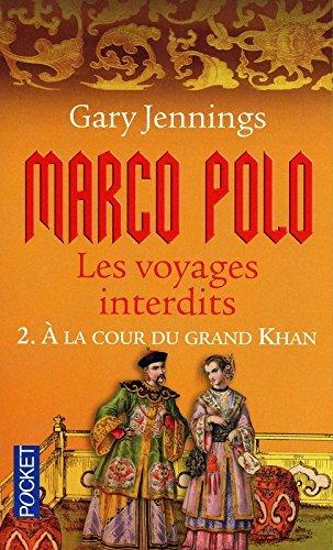 Marco Polo, les voyages interdits: 2. ? la coour du grand Khan by Gary Jennings (August 09,2010)