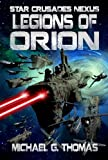 Legions of Orion (Star Crusades Nexus Book 1) by Michael G. Thomas