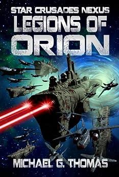 Legions of Orion (Star Crusades Nexus Book 1) by [Thomas, Michael G.]