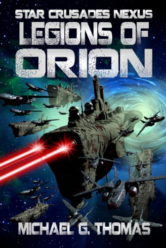 Legions of Orion (Star Crusades Nexus Book 1) by Michael G. Thomas