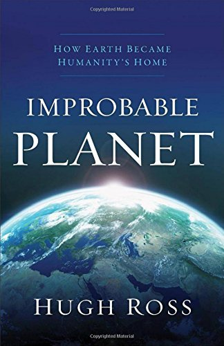 Improbable Planet: How Earth Became Humanity's Home by Hugh Ross (2016-09-06)