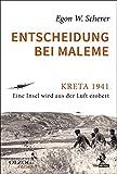 Entscheidung bei Maleme: Kreta 1941. Eine Insel wird aus der Luft erobert - Egon W. Scherer