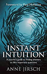 Instant Intuition: A psychic's guide to finding answers to life's important questions