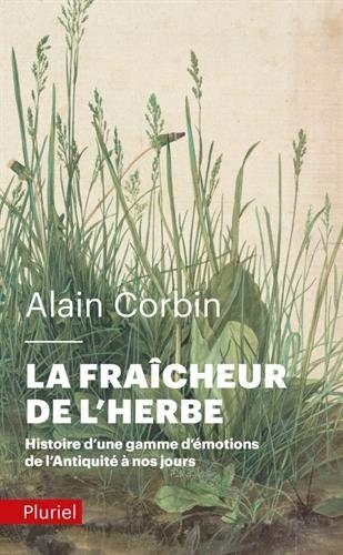 La fraîcheur de l'herbe: Histoire d'une gamme d'émotions de l'Antiquité à nos jours par Alain Corbin