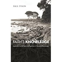 Faith's Knowledge: Explorations into the Theory and Application of Theological Epistemology