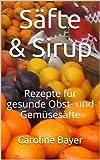 Säfte & Sirup - Rezepte für gesunde Obst- und Gemüsesäfte