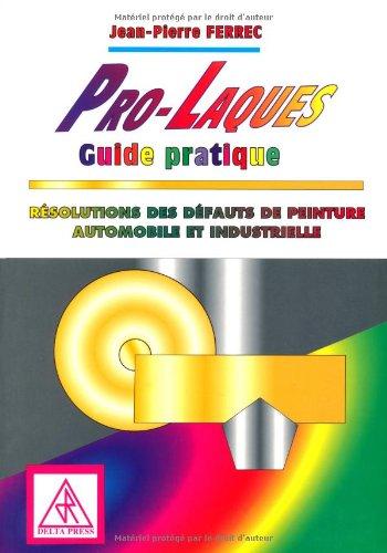 PRO-LAQUES GUIDE PRATIQUE. Résolutions des défauts de peinture automobiles et industrielles par Jean-Pierre Ferrec