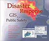 Disaster Response: GIS for Public Safety by Gary Amdahl (2001-04-01)