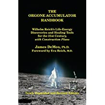 The Orgone Accumulator Handbook: Wilhelm Reich's Life-Energy Discoveries and Healing Tools for the 21st Century, with Construction Plans by James DeMeo (2010) Paperback