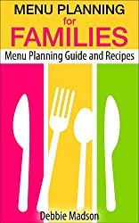 Menu Planning For Families: With Over 100 Kid Friendly Dinner Recipes (Family Menu Planning Series) (English Edition)
