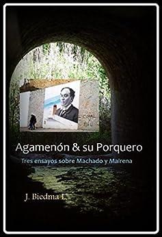 Agamenón y su Porquero: Tres ensayos sobre Machado y Mairena de [López, José Biedma]
