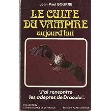 Le Vampirisme aujourd'hui : J'ai rencontré les morts-vivants (Collection Connaissance de l'étrange)