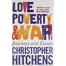 Love, Poverty and War: Journeys and Essays by Christopher Hitchens (2006-08-10)