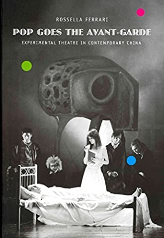 [Pop Goes the Avant-garde: Experimental Theatre in Contemporary China] (By: Rossella Ferrari) [published: May, 2013]