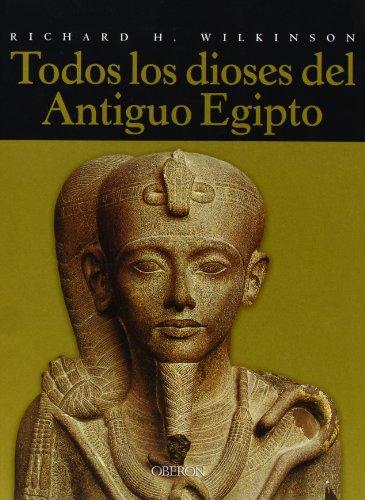 Todos los dioses del Antiguo Egipto (Historia) por Richard H. Wilkinson