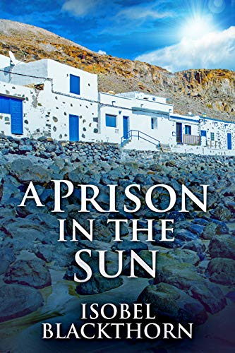 A Prison In The Sun: A Fuerteventura Mystery (Canary Islands Mysteries Book 3) by [Blackthorn, Isobel]