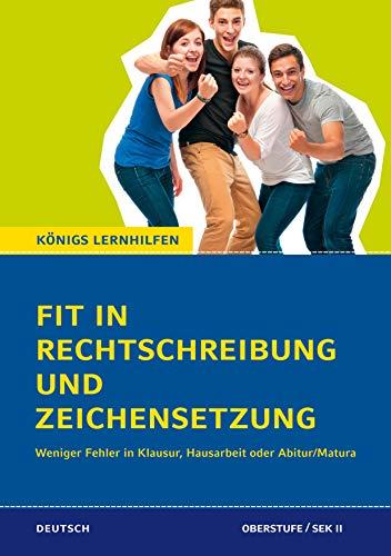 Fit in Rechtschreibung und Zeichensetzung für die Oberstufe (SEK II).: Weniger Fehler in Klausur, Hausarbeit oder Abitur (Königs Lernhilfen)