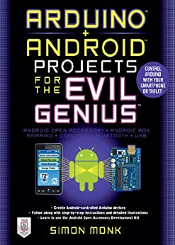 Arduino + Android Projects for the Evil Genius: Control Arduino with Your Smartphone or Tablet par [Monk, Simon]