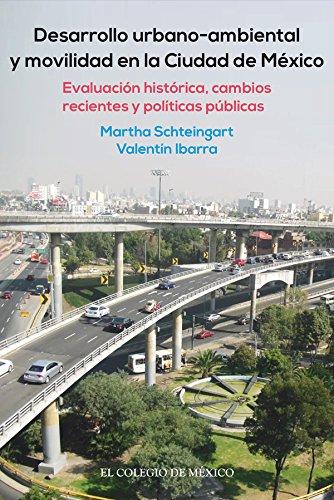 Desarrollo urbano-ambiental y movilidad en la Ciudad de México. Evaluación histórica, cambios recientes y políticas públicas