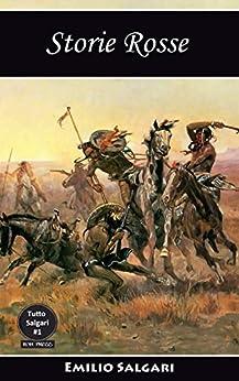 Storie Rosse: Una raccolta di quindici avventure, provenienti da altrettanti romanzi (Tutto Salgari Vol. 1) di [Salgari, Emilio]