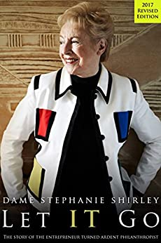 Let IT Go: The Memoirs of Dame Stephanie Shirley by [Shirley, Dame Stephanie, Askwith, Richard]