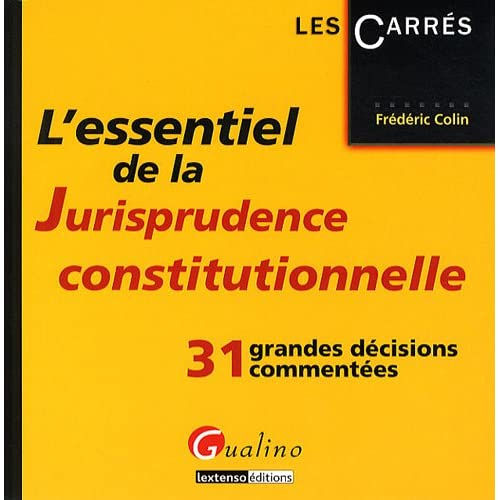 L'essentiel de la Jurisprudence constitutionnelle : 31 grandes décisions commentées