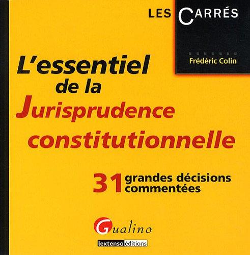 L'essentiel de la Jurisprudence constitutionnelle : 31 grandes décisions commentées par  Frédéric Colin