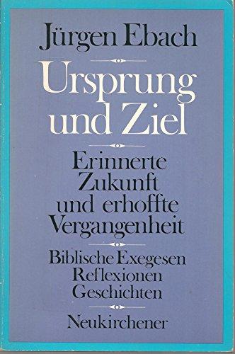 Ursprung und Ziel: Erinnerte Zukunft und erhoffte Vergangenheit. Biblische Exegesen - Reflexionen - Geschichten