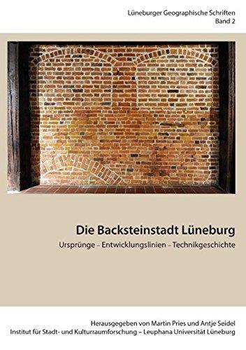 Die Backsteinstadt Lüneburg: Ursprünge - Entwicklungslinien - Technikgeschichte