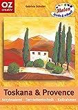 Toskana und Provence: Acrylmalerei - Serviettentechnik - Keilrahmen. Malen leicht und schnell - Gabriele Schuller