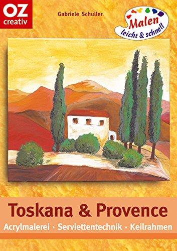 Toskana und Provence: Acrylmalerei - Serviettentechnik - Keilrahmen. Malen leicht und schnell