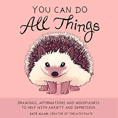 You Can Do All Things: Drawings, Affirmations and Mindfulness to Help With Anxiety and Depression (English Edition)