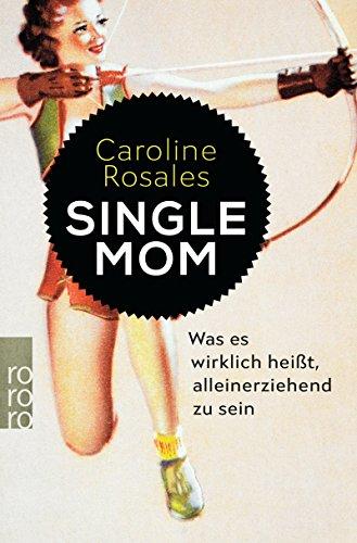 Single Mom: Was es wirklich heißt, alleinerziehend zu sein
