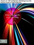 Emerging Trends in ICT Security: Chapter 20. CSRF and Big Data: Rethinking Cross-Site Request Forgery in Light of Big Data (Emerging Trends in Computer Science and Applied Computing)