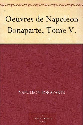 Couverture du livre Oeuvres de Napoléon Bonaparte, Tome V.